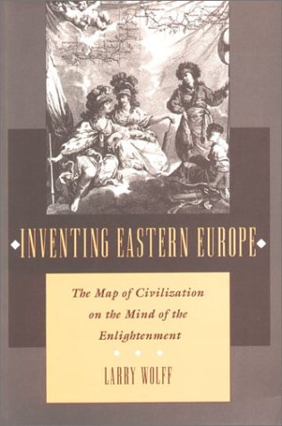 Inventing Eastern Europe The Map of Civilization on the Mind of the Enlightenment  1994 edition cover