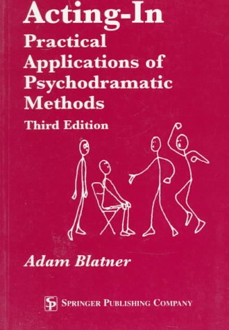 Acting-In Practical Applications of Psychodramatic Methods 3rd 1996 (Revised) edition cover