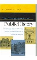 Changing Face of Public History The Chicago Historical Society and the Transformation of an American Museum  2005 edition cover