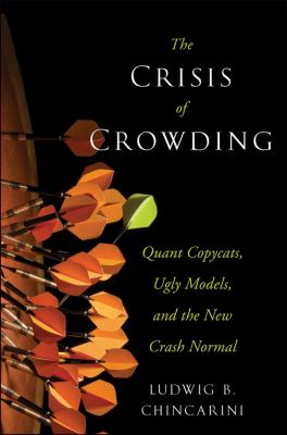 Crisis of Crowding Quant Copycats, Ugly Models, and the New Crash Normal  2012 edition cover