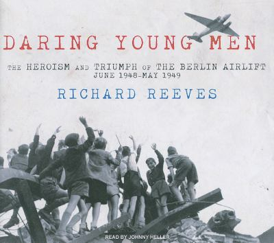Daring Young Men: The Heroism and Triumph of the Berlin Airlift---june 1948-may 1949, Library Edition  2010 edition cover