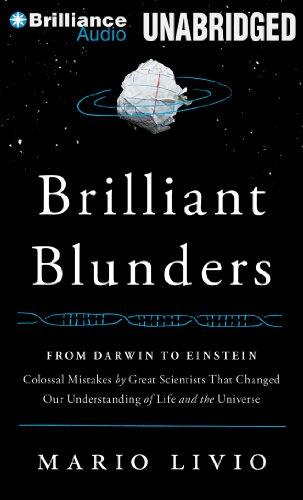 Brilliant Blunders: From Darwin to Einstein - Colossal Mistakes by Great Scientists That Changed Our Understanding of Life and the Universe  2013 edition cover