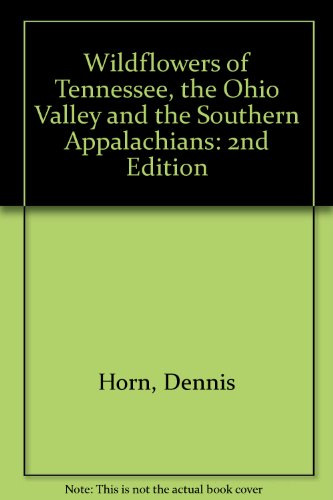 Wildflowers of Tennessee, the Ohio Valley, and the Southern Appalachians The Official Field Guide of the Tennessee Native Plant Society 2nd 2013 edition cover