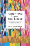 Parenting Beyond Pink and Blue How to Raise Your Kids Free of Gender Stereotypes  2014 edition cover
