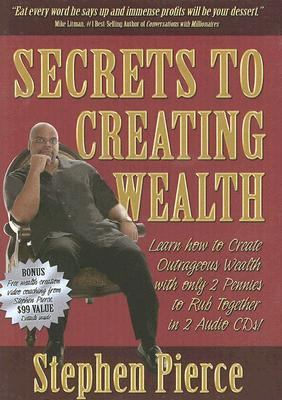 Secrets to Creating Wealth : Learn How to Create Outrageous Wealth with Only 2 Pennies to Rub Together!  2005 9781933596020 Front Cover