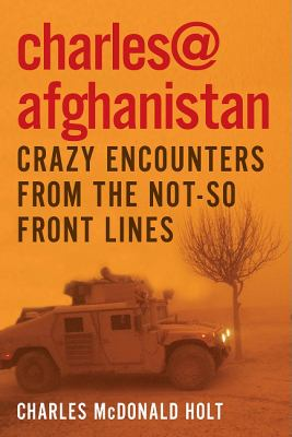 Charles@Afghanistan Crazy Encounters from the Not-So-Front Lines N/A 9781936467020 Front Cover