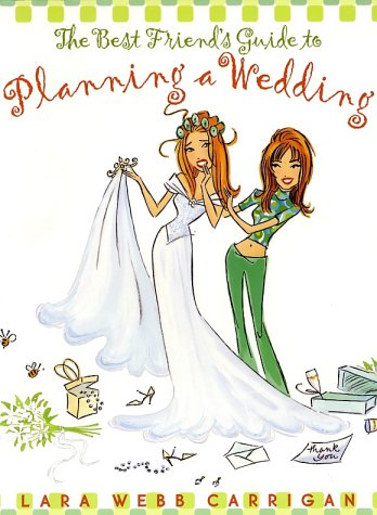 Best Friend's Guide to Planning a Wedding How to Find a Dress, Return the Shoes, Hire a Caterer, Fire the Photographer, Choose a Florist, Book a Band, and Still Wind up Married at the End of It All N/A 9780060393021 Front Cover
