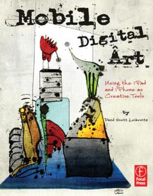 Mobile Digital Art Using the IPad and IPhone As Creative Tools  2013 edition cover