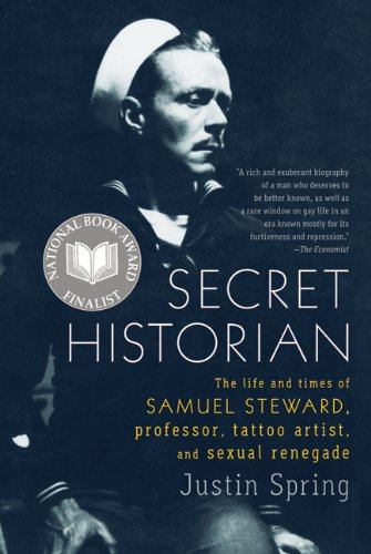 Secret Historian The Life and Times of Samuel Steward, Professor, Tattoo Artist, and Sexual Renegade N/A edition cover
