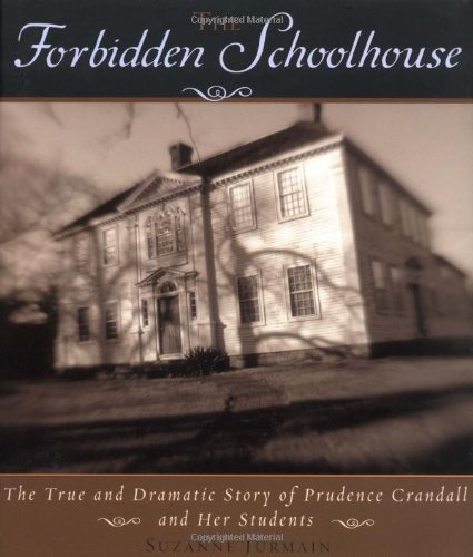 Forbidden Schoolhouse The True and Dramatic Story of Prudence Crandall and Her Students  2005 edition cover