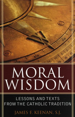 Moral Wisdom Lessons and Texts from the Catholic Tradition  2004 9780742532021 Front Cover