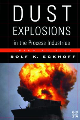 Dust Explosions in the Process Industries Identification, Assessment and Control of Dust Hazards 3rd 2003 9780750676021 Front Cover