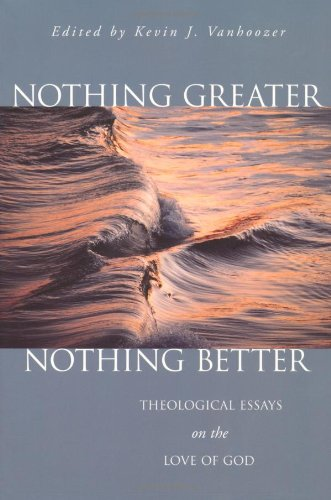 Nothing Greater, Nothing Better Theological Essays on the Love of God  2001 edition cover