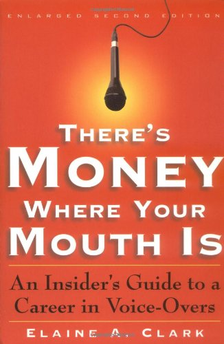 There's Money Where Your Mouth Is An Insider's Guide to a Career in Voice-Overs 2nd 2000 (Enlarged) edition cover