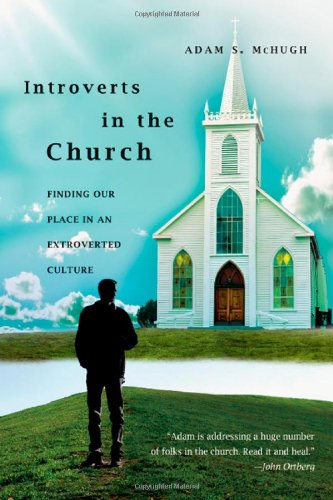 Introverts in the Church Finding Our Place in an Extroverted Culture  2009 edition cover