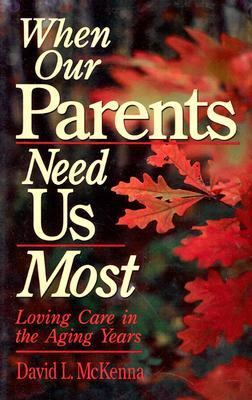 When Our Parents Need Us Most Loving Care in the Aging Years N/A 9780877889021 Front Cover