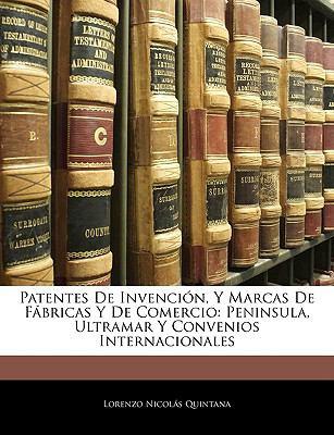 Patentes de Invención, y Marcas de Fábricas y de Comercio : Peninsula, Ultramar Y Convenios Internacionales N/A 9781145954021 Front Cover