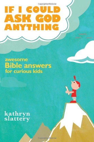 If I Could Ask God Anything Awesome Bible Answers for Curious Kids 2nd 2010 9781400316021 Front Cover