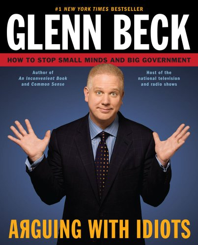 Arguing with Idiots How to Stop Small Minds and Big Government N/A edition cover