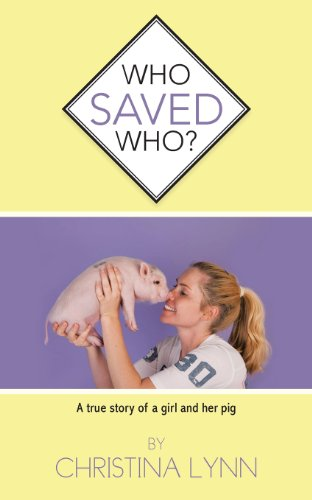 Who Saved Who? A True Story of a Girl and Her Pig  2013 9781491831021 Front Cover