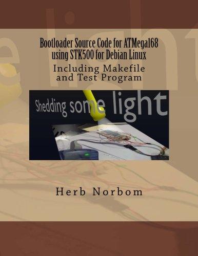 Bootloader Source Code for Atmega168 Using Stk500 for Debian Linux: Including Makefile and Test Program  2013 9781492300021 Front Cover
