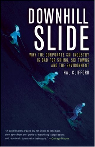 Downhill Slide Why the Corporate Ski Industry Is Bad for Skiing, Ski Towns, and the Environment  2003 9781578051021 Front Cover