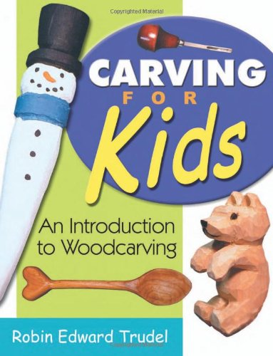 Carving for Kids An Introduction to Woodcarving  2006 9781933502021 Front Cover
