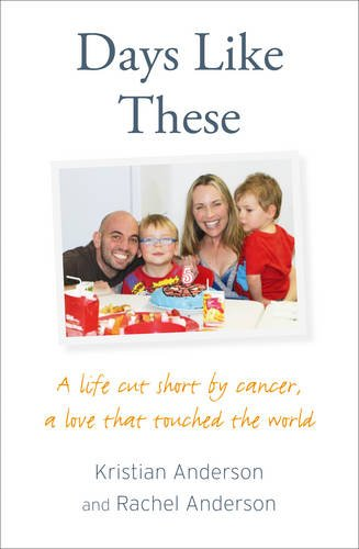 Days Like These A Life Cut Short by Cancer, a Love That Touched the World  2013 9780007492022 Front Cover