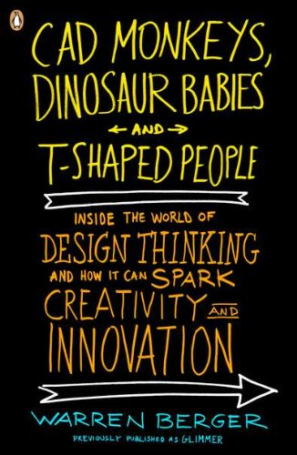CAD Monkeys, Dinosaur Babies, and T-Shaped People Inside the World of Design Thinking and How It Can Spark Creativity and Innovation N/A edition cover