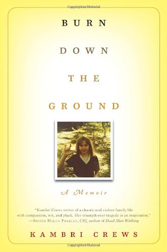 Burn down the Ground A Memoir  2011 edition cover