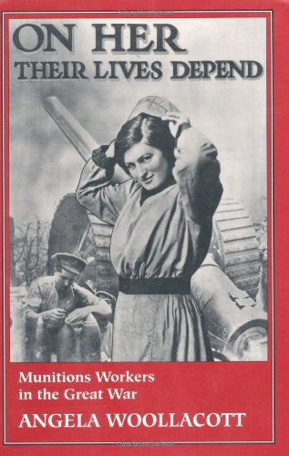 On Her Their Lives Depend Munitions Workers in the Great War  1994 edition cover