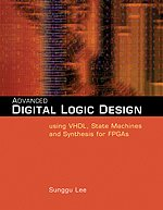 Advanced Digital Logic Design Using VHDL, State Machines, and Synthesis for FPGA's   2006 edition cover