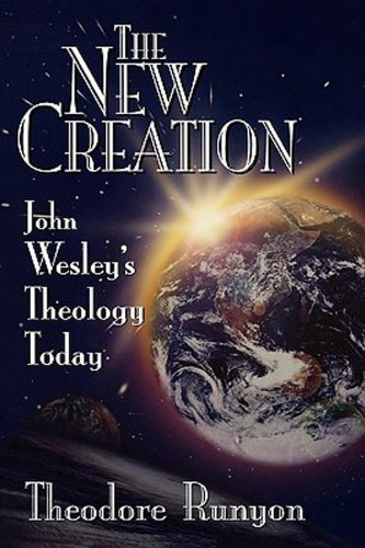 New Creation John Wesley's Theology Today N/A edition cover