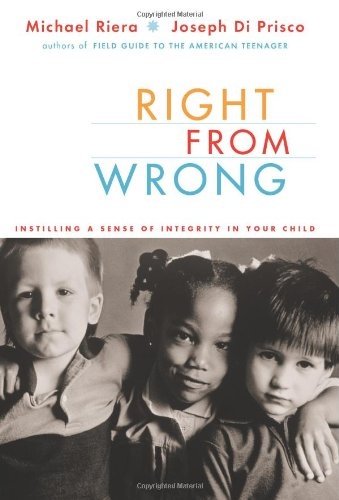 Right from Wrong Instilling a Sense of Integrity in Your Child  2003 (Reprint) 9780738208022 Front Cover