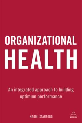 Organizational Health An Integrated Approach to Building Optimum Performance  2013 9780749466022 Front Cover