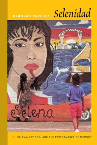 Selenidad Selena, Latinos, and the Performance of Memory  2009 edition cover
