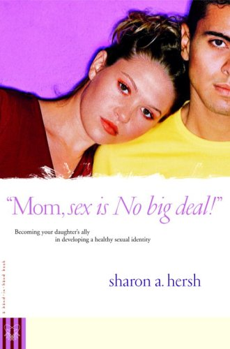 Mom, Sex Is NO Big Deal! Becoming Your Daughter's Ally in Developing a Healthy Sexual Identity  2006 (Annotated) 9780877882022 Front Cover