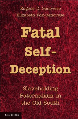 Fatal Self-Deception Slaveholding Paternalism in the Old South  2011 9781107605022 Front Cover