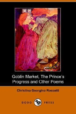Goblin Market, the Prince's Progress and  N/A 9781406502022 Front Cover