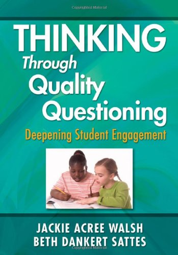 Thinking Through Quality Questioning Deepening Student Engagement  2011 edition cover