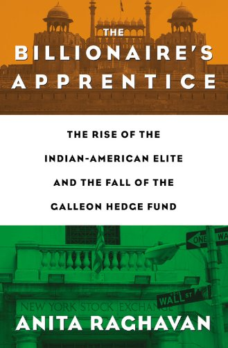 Billionaire's Apprentice The Rise of the Indian-American Elite and the Fall of the Galleon Hedge Fund  2013 edition cover