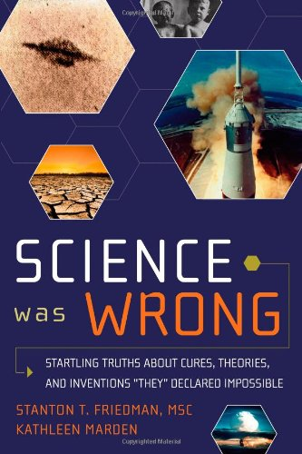 Science Was Wrong Startling Truths about Cures, Theories, and Inventions They Declared Impossible  2010 9781601631022 Front Cover