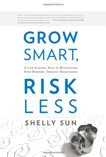 Grow Smart, Risk Less A Low-Capital Path to Multiplying Your Business Through Franchising  2011 9781608322022 Front Cover