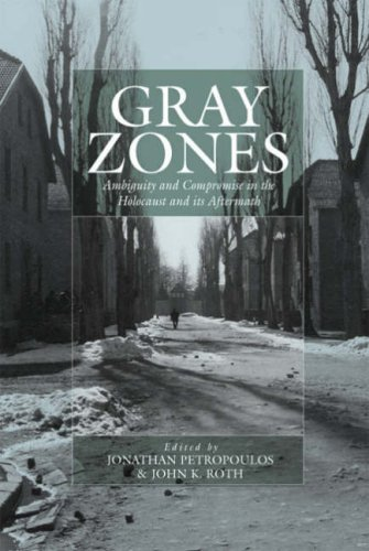 Gray Zones Ambiguity and Compromise in the Holocaust and Its Aftermath  2006 edition cover