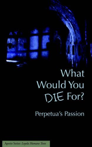 What Would You Die for Perpetuas Passion  2006 edition cover