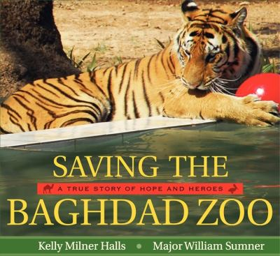 Saving the Baghdad Zoo A True Story of Hope and Heroes  2009 9780061772023 Front Cover