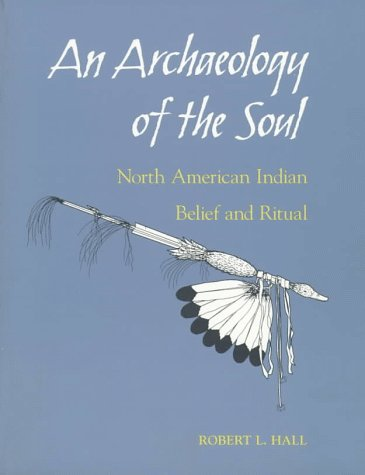 Archaeology of the Soul : North American Indian Belief and Ritual N/A edition cover