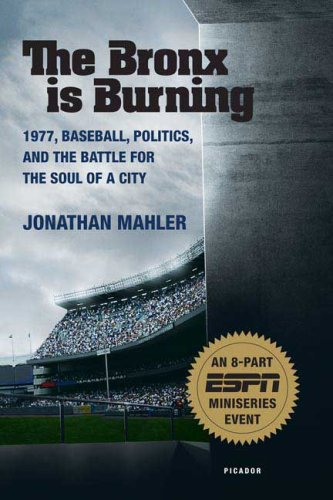 Bronx Is Burning 1977, Baseball, Politics, and the Battle for the Soul of a City 2nd 2007 (Movie Tie-In) edition cover