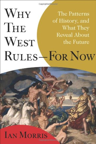 Why the West Rules--For Now The Patterns of History, and What They Reveal about the Future  2010 edition cover