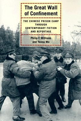 Great Wall of Confinement The Chinese Prison Camp Through Contemporary Fiction and Reportage  2004 edition cover